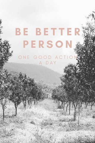 BE BETTER PERSON ONE GOOD ACTION A DAY