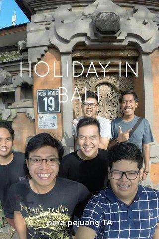 HOLIDAY IN BALI para pejuang TA