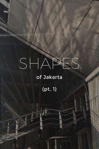 SHAPES of Jakarta (pt. 1)