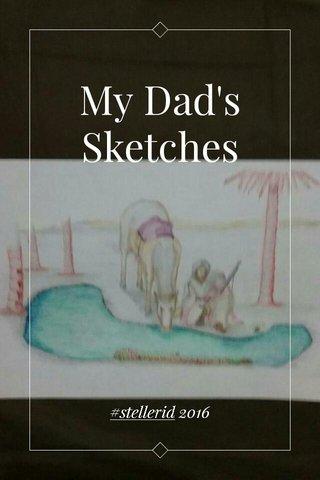 My Dad's Sketches #stellerid 2016