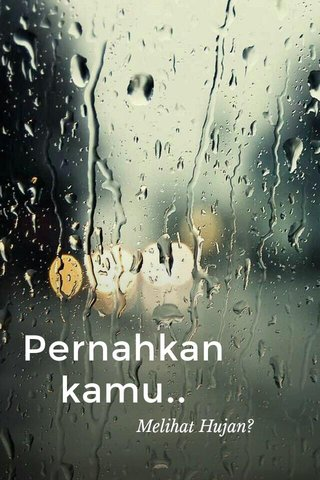 Pernahkan kamu.. Melihat Hujan?