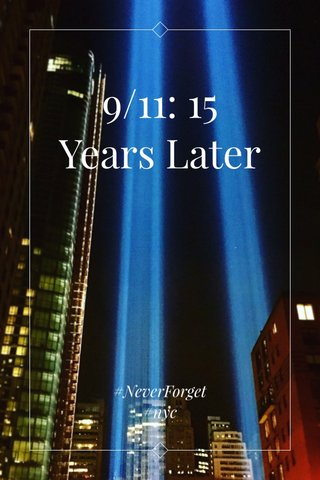 9/11: 15 Years Later #NeverForget #nyc