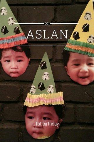 ASLAN 1st birthday