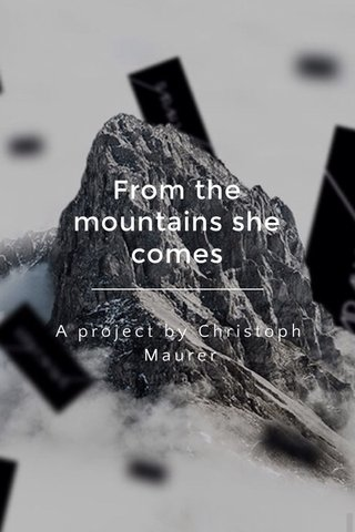 From the mountains she comes A project by Christoph Maurer