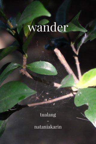 wander tualang - nataniakarin