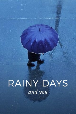 RAINY DAYS and you