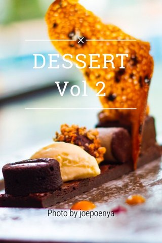 DESSERT Vol 2 Photo by joepoenya