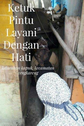 Ketuk Pintu Layani Dengan Hati kelurahan kapuk, kecamatan cengkareng