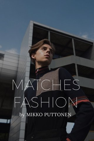 MATCHESFASHION by MIKKO PUTTONEN