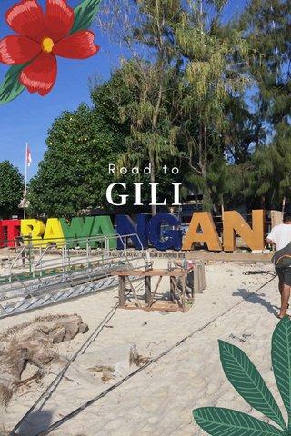 GILI Road to