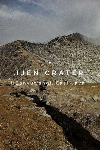 IJEN CRATER | Banyuwangi, East Java |