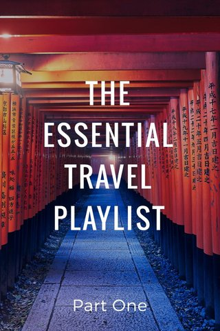 THE ESSENTIAL TRAVEL PLAYLIST Part One