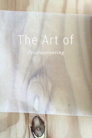 The Art of Procrastinating