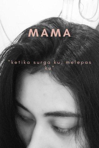 """MAMA """"ketika surga ku, melepas ku"""""""