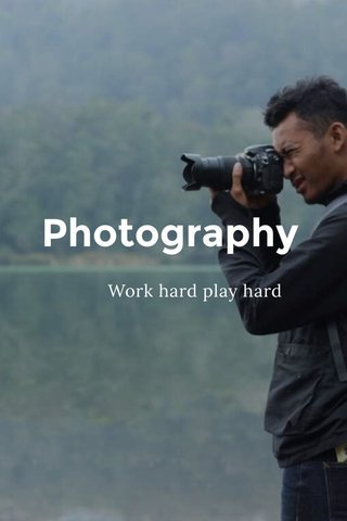 Photography Work hard play hard