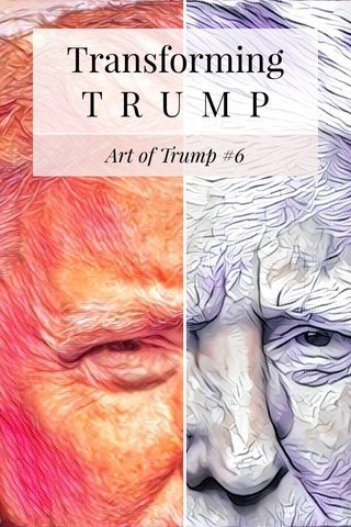 Transforming T R U M P Art of Trump #6