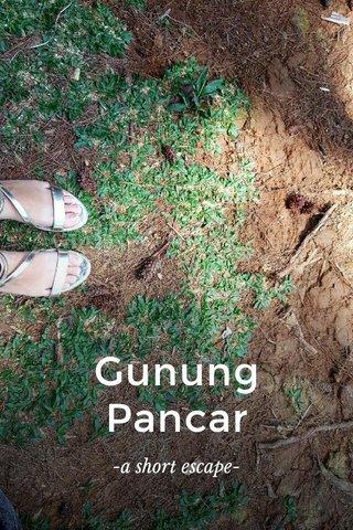 Gunung Pancar -a short escape-