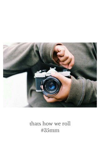 thats how we roll #35mm