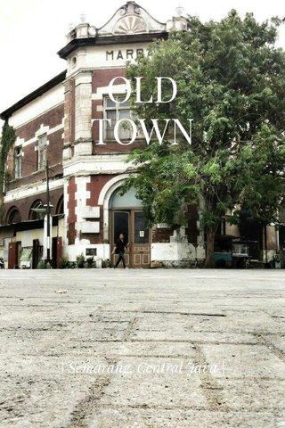 OLD TOWN | Semarang, Central Java |