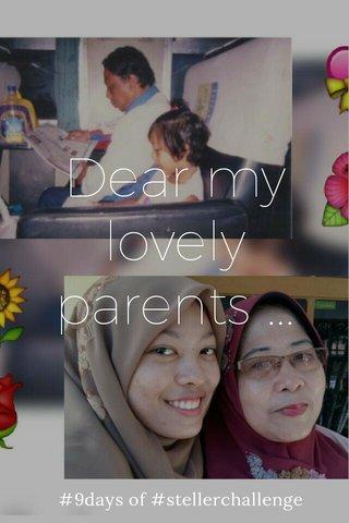 Dear my lovely parents ... #9days of #stellerchallenge