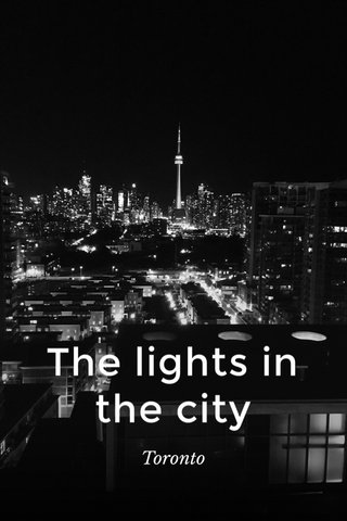 The lights in the city Toronto