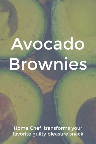 Avocado Brownies Home Chef transforms your favorite guilty pleasure snack