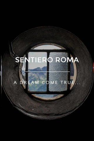 SENTIERO ROMA A DREAM COME TRUE...