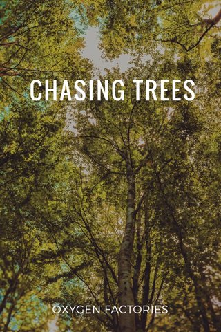 CHASING TREES OXYGEN FACTORIES