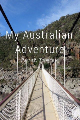 My Australian Adventure Part 12: Tasmania