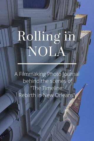 """Rolling in NOLA A Filmmaking Photo Journal behind the scenes of """"The Timeline: Rebirth in New Orleans"""""""