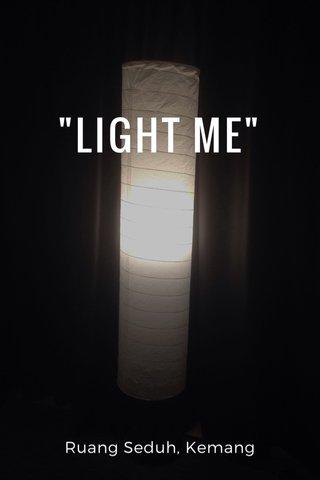 """""""LIGHT ME"""" Ruang Seduh, Kemang"""