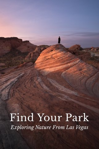 Find Your Park Exploring Nature From Las Vegas