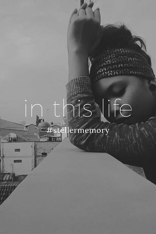in this life #stellermemory