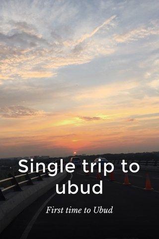 Single trip to ubud First time to Ubud