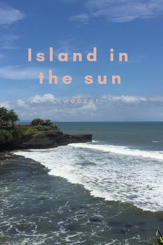Island in the sun -weezer-