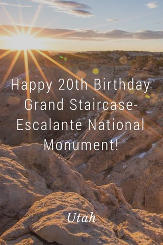 Happy 20th Birthday Grand Staircase-Escalante National Monument! Utah