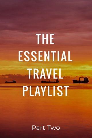 THE ESSENTIAL TRAVEL PLAYLIST Part Two