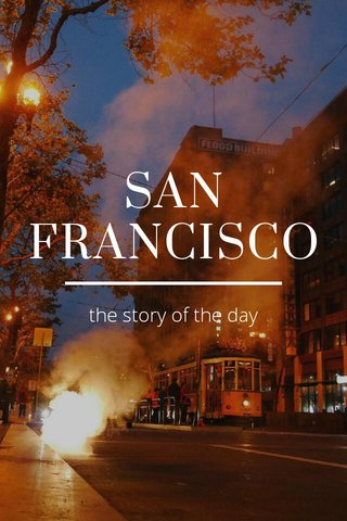 SAN FRANCISCO the story of the day