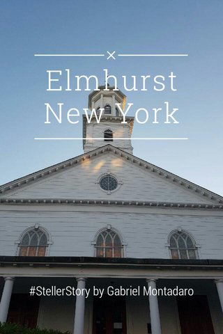 Elmhurst New York #StellerStory by Gabriel Montadaro