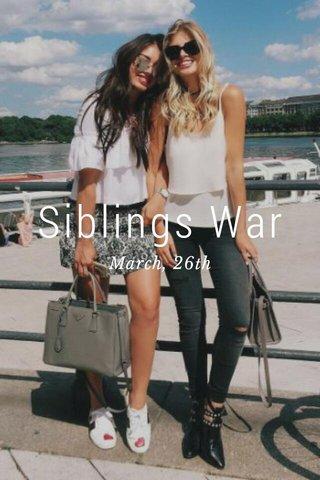 Siblings War March, 26th