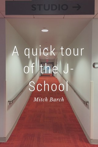 A quick tour of the J-School Mitch Barch