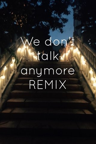 We don't talk anymore REMIX