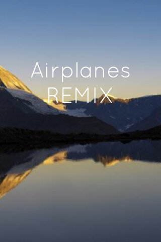 Airplanes REMIX