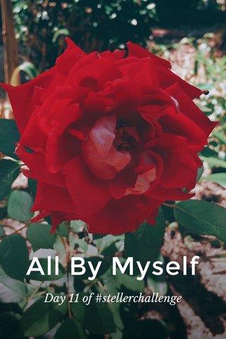 All By Myself Day 11 of #stellerchallenge