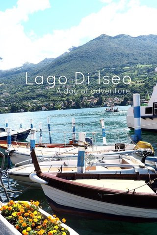 Lago Di Iseo A day of adventure