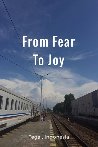 From Fear To Joy Tegal, Indonesia