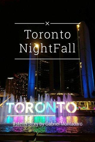 Toronto NightFall #stellerStory by Gabriel Montadaro