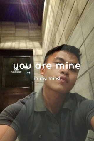 you are mine in my mind