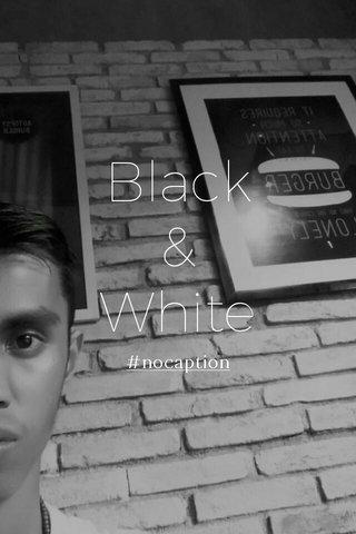 Black & White #nocaption