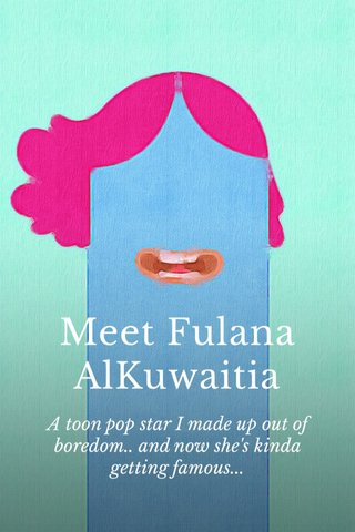 Meet Fulana AlKuwaitia A toon pop star I made up out of boredom.. and now she's kinda getting famous...
